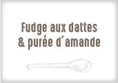 Fudge Dattes - Purée d'amande