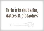 Tarte à la rhubarbe, dattes et pistaches